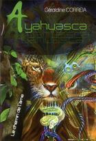 Couverture du livre « Ayahuasca, le chemin de l'âme » de Geraldine Correia aux éditions Chamaneditionumeric