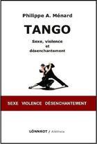 Couverture du livre « Tango ; sexe, violence et désenchantement » de Philippe A. Menard aux éditions Lonnrot