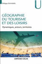Couverture du livre « Géographie du tourisme et des loisirs ; dynamiques, acteurs, territoires » de Philippe Duhamel aux éditions Armand Colin