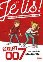 Couverture du livre « Scarlett 007 t.1 ; une mission ultrasecrète » de Genevieve Guilbault et Olivier Deloye aux éditions Fleurus