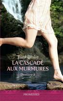 Couverture du livre « Destiny t.3 ; la cascade aux murmures » de Toni Blake aux éditions J'ai Lu
