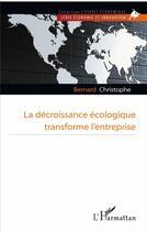 Couverture du livre « La décroissance écologique transforme l'entreprise » de Christophe Bernard aux éditions L'harmattan
