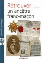 Couverture du livre « Retrouver un ancêtre franc-maçon » de Irene Mainguy aux éditions Archives Et Culture