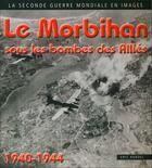Couverture du livre « Le Morbihan sous les bombes des alliés 1940-1944 » de Eric Rondel aux éditions Astoure