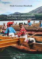 Couverture du livre « Les sociétés matriarcales ; recherches sur les cultures autochtones à travers le monde » de Heide Goettner-Abendroth et Saskia Walentowitz aux éditions Des Femmes