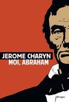 Couverture du livre « Moi, Abraham » de Jerome Charyn aux éditions Rivages
