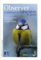Couverture du livre « Observer et protéger les oiseaux du jardin ; mieux les connaître pour bien les accueillir » de Guilhem Lesaffre aux éditions Rustica