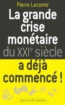 Couverture du livre « Grande crise monetaire du xxie siecle » de Pierre Leconte aux éditions Jean-cyrille Godefroy