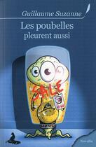 Couverture du livre « Les poubelles pleurent aussi » de Guillaume Suzanne aux éditions Griffe D'encre