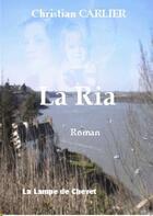 Couverture du livre « La Ria » de Christian Carlier aux éditions La Lampe De Chevet