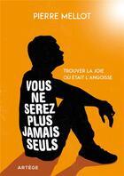 Couverture du livre « Vous ne serez plus jamais seuls ; trouver la joie où était l'angoisse » de Pierre Mellot aux éditions Artege