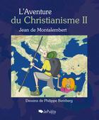 Couverture du livre « L'Aventure du Christianisme II » de Jean De Montalembert aux éditions Jepublie