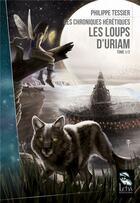 Couverture du livre « Les chroniques hérétiques T.1 ; les loups d'Uriam » de Philippe Tessier aux éditions Leha
