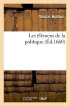 Couverture du livre « Les elemens de la politique (ed.1660) » de Thomas Hobbes aux éditions Hachette Bnf