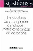 Couverture du livre « La conduite du changement climatique : entre contraintes et incitations » de Collectif et Aurelien Baudu et Juliette Senechal aux éditions Lgdj