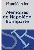 Couverture du livre « Mémoires de Napoléon Bonaparte » de Napoleon Ier aux éditions Ligaran