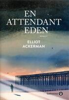 Couverture du livre « En attendant Eden » de Elliot Ackerman aux éditions Gallmeister