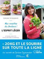 Couverture du livre « L'esprit léger ; mes recettes du bonheur ! » de Carinne Teyssandier aux éditions La Martiniere