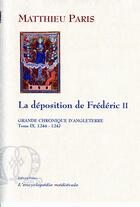 Couverture du livre « Grande chronique d'Angleterre t.9 (1244-1247) ; la déposition de Frédéric II » de Matthieu Paris aux éditions Paleo