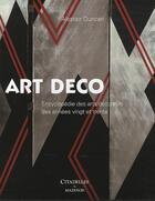 Couverture du livre « Art déco ; encyclopédie des arts décoratifs des années vingt et trente » de Alastair Duncan aux éditions Citadelles & Mazenod
