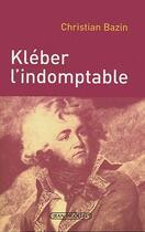 Couverture du livre « Kléber l'indomptable » de Christian Bazin aux éditions Jean Picollec