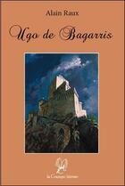 Couverture du livre « Ugo de Bagarris » de Alain Raux aux éditions La Compagnie Litteraire