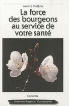 Couverture du livre « La force des bourgeons au service de votre santé » de Ambre Kalene aux éditions Cabedita
