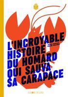 Couverture du livre « L'incroyable histoire du homard qui sauva sa carapace » de Thomas Gerbeaux et Pauline Kerleroux aux éditions La Joie De Lire