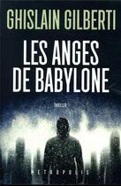 Couverture du livre « Les anges de Babylone » de Ghislain Gilberti aux éditions Metropolis Editions