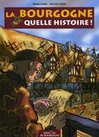 Couverture du livre « La bourgogne, quelle histoire ! » de Lecomte/Thouard aux éditions Editions De Bourgogne