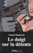 Couverture du livre « Le Doigt Sur La Detente ; Autres Nouvelles » de Serguei Dounovetz aux éditions Aumage