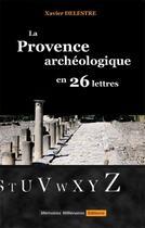 Couverture du livre « La Provence archéologique en 26 lettres » de Xavier Delestre aux éditions Memoires Millenaires