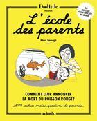 Couverture du livre « L'école des parents ; comment leur annoncer la mort du poisson rouge et 99 autres vraies questions de parents » de Marc Beauge aux éditions So Lonely