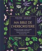 Couverture du livre « Ma bible de l'herboristerie » de Michel Pierre et Caroline Gayet aux éditions Leduc.s