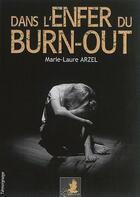 Couverture du livre « Dans l'enfer du burn-out » de Marie-Laure Arzel aux éditions Le Faucon D'or