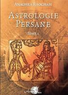 Couverture du livre « Astrologie persane t.1 » de Anaghra Raochah aux éditions Arcana Sacra
