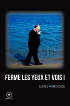 Couverture du livre « Ferme les yeux et vois ! » de Alfred Hitchcock aux éditions Marest Editeur