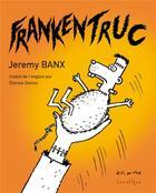 Couverture du livre « Frankentruc » de Jeremy Banx aux éditions Lunatique