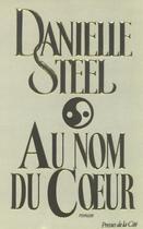 Couverture du livre « Au nom du coeur » de Danielle Steel aux éditions Presses De La Cite