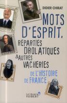 Couverture du livre « Mots d'esprit, réparties drolatiques et autres vacheries de l'Histoire de France » de Didier Chirat aux éditions Vuibert