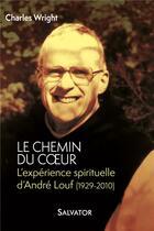 Couverture du livre « Le chemin du coeur ; l'expérience spirituelle d'André Louf (1929-2010) » de Charles Wright aux éditions Salvator