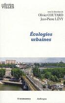 Couverture du livre « Écologies urbaines » de Olivier Coutard et Jean-Pierre Levy aux éditions Economica