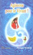 Couverture du livre « Agissons Pour Le Vivant » de Philippe Weber aux éditions Altess