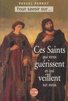 Couverture du livre « Ces Saints Qui Nous Guerissent Et Qui Nous Protegent » de Pascal Perrot aux éditions Pierre De Soleil