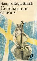 Couverture du livre « L'enchanteur et nous » de Francois-Regis Bastide aux éditions Gallimard