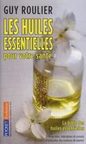 Couverture du livre « Les huiles essentielles pour votre sante » de Guy Roulier aux éditions Pocket