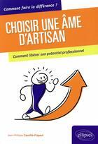Couverture du livre « Choisir une vie XXL ; vivre en artisan pour libérer son potentiel professionnel » de Jean-Philippe Cavaille aux éditions Ellipses
