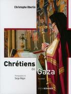Couverture du livre « Chrétiens de Gaza » de Christophe Oberlin et Serge Negre aux éditions Erick Bonnier