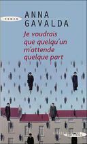 Couverture du livre « Je voudrais que quelqu'un m'attende » de Anna Gavalda aux éditions Succes Du Livre