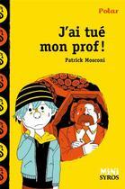 Couverture du livre « J'ai tué mon prof ! » de Patrick Mosconi aux éditions Syros